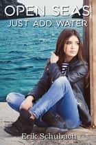 Open seas: Just Add Water ebook by Erik Schubach