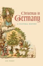 Christmas in Germany - A Cultural History ebook by Joe Perry