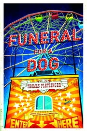 Funeral for a Dog: A Novel ebook by Thomas Pletzinger,Ross Benjamin
