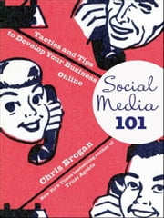 Social Media 101 - Tactics and Tips to Develop Your Business Online ebook by Chris Brogan