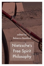 Nietzsche's Free Spirit Philosophy eBook by Rebecca Bamford