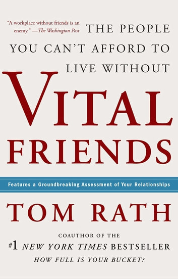 Vital Friends - The People You Can't Afford to Live Without ebook by Tom Rath