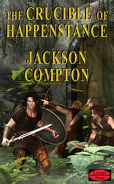 The Crucible of Happenstance ebook by Jackson Compton