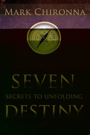 Seven Secrets to Unfolding Destiny ebook by Mark Chironna