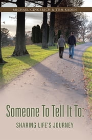 Someone To Tell It To: Sharing Life's Journey ebook by Michael Gingerich & Tom Kaden