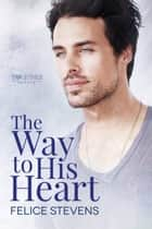The Way to His Heart ebook by Felice Stevens