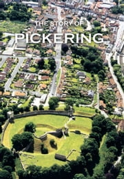 The Story of Pickering ebook by John Rushton