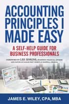 Accounting Principles I Made Easy: A Self-Help Guide for Business Professionals ebook by James Wiley