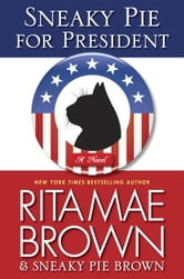 Sneaky Pie for President - A Mrs. Murphy Mystery ebook by Rita Mae Brown