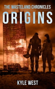 Origins - The Wasteland Chronicles, #2 ebook by Kyle West