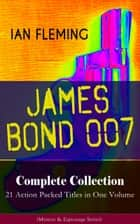 JAMES BOND 007 Complete Collection – 21 Action Packed Titles in One Volume (Mystery & Espionage Series) - Casino Royale, Dr. No, Diamonds are Forever, You Only Live Twice, Goldfinger, For Your Eyes Only, Quantum of Solace, Octopussy, Thunderball, The Spy Who Loved Me, From Russia with Love... ebook by Ian Fleming