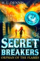 Secret Breakers: 2: Orphan of the Flames ebook by H L Dennis