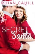 Secret Santa (novella) (Novella) ebook by Rhian Cahill
