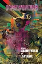 Literary Afrofuturism in the Twenty-First Century ebook by Isiah Lavender III, Lisa Yaszek