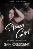 Slave Girl ebook by Sam Crescent