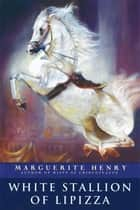 White Stallion of Lipizza ebook by Marguerite Henry, Wesley Dennis