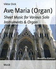 Ave Maria (Organ) - Sheet Music for Various Solo Instruments & Organ ebook by Viktor Dick