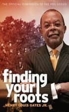 Finding Your Roots - The Official Companion to the PBS Series ebook by Henry Louis Gates, David Altshuler