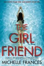 The Girlfriend - The most gripping debut psychological thriller of the year eBook par Michelle Frances