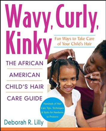 Wavy, Curly, Kinky - The African American Child's Hair Care Guide ebook by Deborah R. Lilly