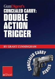 Gun Digest's Double Action Trigger Concealed Carry eShort - Learn how double action vs. single action revolver shooting techniques are affected by grip and finger position. ebook by Grant Cunningham