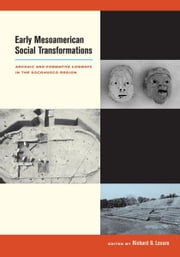 Early Mesoamerican Social Transformations - Archaic and Formative Lifeways in the Soconusco Region ebook by