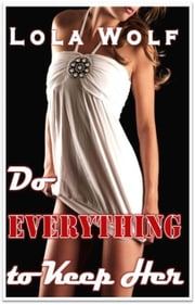 Do Everything To Keep Her ebook by Lola Wolf