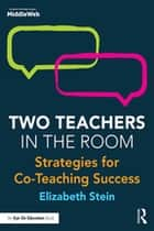 Two Teachers in the Room - Strategies for Co-Teaching Success ebook by Elizabeth Stein