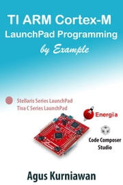 TI ARM Cortex-M LaunchPad Programming by Example ebook by Agus Kurniawan