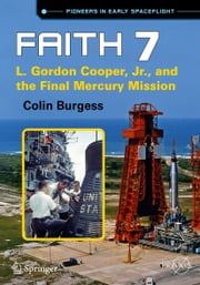 Faith 7 - L. Gordon Cooper, Jr., and the Final Mercury Mission ebook by Colin Burgess