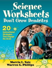 Science Worksheets Don't Grow Dendrites - 20 Instructional Strategies That Engage the Brain ebook by Marcia L. Tate,Warren G. Phillips