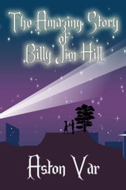 The Amazing Story of Billy Jim Hill ebook by Aston Var