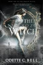 The Frozen Witch Book Four ebook by Odette C. Bell