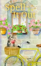 Spell It Out - Cozy Mystery ebook by Morgana Best