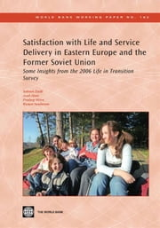 Satisfaction With Life And Service Delivery In Eastern Europe And The Former Soviet Union: Some Insights From The 2006 Life In Transition Survey ebook by Zaidi Salman; Alam Asad; Mitra Pradeep K.