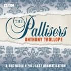 The Pallisers - A full-cast BBC radio dramatisation audiobook by