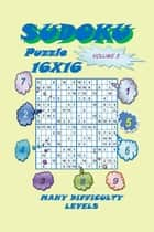 Sudoku Puzzle 16X16, Volume 3 ebook by YobiTech Consulting