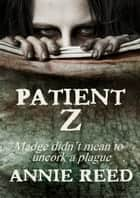 Patient Z ebook by Annie Reed