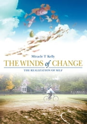 THE WINDS of CHANGE - The Realization of Self ebook by Miracle T Kelly