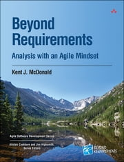 Beyond Requirements - Analysis with an Agile Mindset ebook by Kent J. McDonald