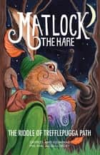 Matlock the Hare: The Riddle of Trefflepugga Path ebook by Phil and Jacqui Lovesey