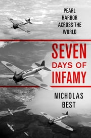 Seven Days of Infamy - Pearl Harbor Across the World ebook by Nicholas Best