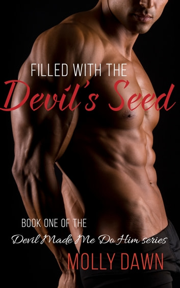 Filled With the Devil's Seed: Book One of the Devil Made Me Do Him series ebook by Molly Dawn