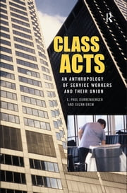 Class Acts - An Anthropology of Urban Workers and Their Union ebook by E. Paul Durrenberger,Suzan Erem