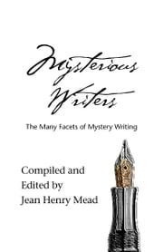 Mysterious Writers - The Many Facets of Mystery Writing ebook by Jean Henry Mead,Larry Karp,Beverle Graves Myers,Tim Maleeny,Mary Reed,Eric Mayer