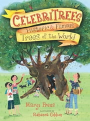 Celebritrees - Historic & Famous Trees of the World ebook by Rebecca Gibbon,Margi Preus