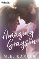 Amazing Grayson - #MyNewLife, #3 ebook by ME Carter