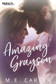 Amazing Grayson - #MyNewLife, #4 ebook by ME Carter