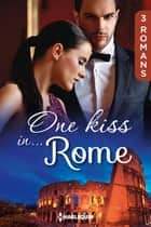 One kiss in... Rome - 3 romans ebook by Sara Craven, Julia James, Lucy Gordon