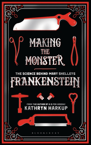 Making the Monster - The Science Behind Mary Shelley's Frankenstein ebook by Kathryn Harkup